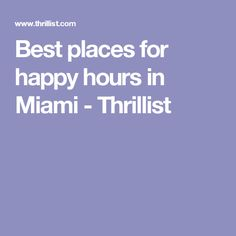 Best places for happy hours in Miami - Thrillist