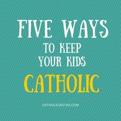 Five Ways to Keep Your Kids Catholic