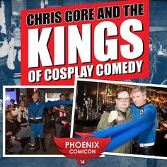 CHRIS GORE AND THE KINGS OF COSPLAY COMEDY Join host Chris Gore for a night of Cosplay Comedy at Phoenix Comicon 2014! See some of the best comedians in the nerd universe dressed as your favorite characters from Star Wars, Marvel and DC doing stand-up comedy like you've never seen before! This 18 and over only show on Saturday, June 7 at 9pm is sure to be geektastic fun!