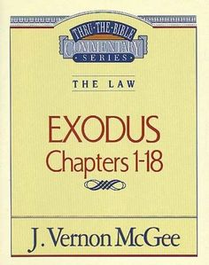 Exodus: Chapters 1-18: The Law Thru The Bible Commentary Series