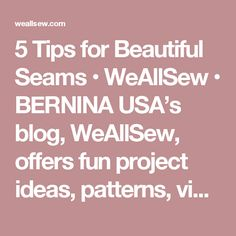 5 Tips for Beautiful Seams • WeAllSew • BERNINA USA's blog, WeAllSew, offers fun project ideas, patterns, video tutorials and sewing tips for sewers and crafters of all ages and skill levels.