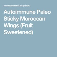 Autoimmune Paleo Sticky Moroccan Wings (Fruit Sweetened)