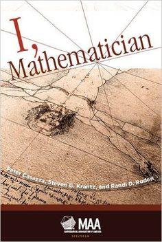 I, mathematician / edited by Peter Casazza, Steven G.      Krantz, Randi D. Ruden.-- Washington, DC : Mathematical      Association of America, [2015]