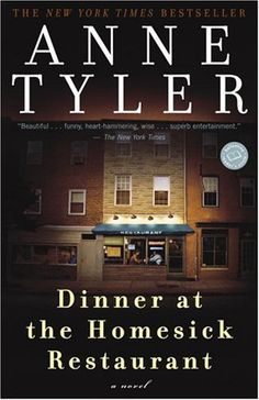 Anne Tyler's DINNER AT THE HOMESICK RESTAURANT  My second favorite book in the world.