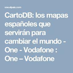 CartoDB: los mapas españoles que servirán para cambiar el mundo - One - Vodafone : One – Vodafone