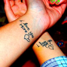 My daughter and I say this to each other all the time. Would make a good mom/daughter tatt :)