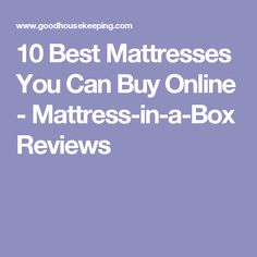 10 Best Mattresses You Can Buy Online - Mattress-in-a-Box Reviews