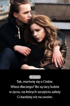 Tak, martwię się o Ciebie. Wiesz dlaczego? Bo są tacy ludzie w życiu, na których ... Some Quotes, Sad, Life Lessons, Relationship, Romantic, Feelings, My Love, Motto, Words