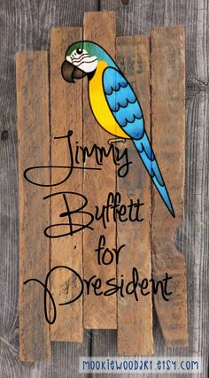 Jimmy Buffett for President Parrothead painting on reclaimed wood sign Jimmy Buffett Concert, Beach Signs, Lake Signs, Pallet Art, Pallet Beds, Wood Bars, Home And Deco, Wood Colors, Wood Projects