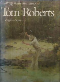 Tom Roberts by Virginia Spate - Australian Art Library - Hardcover - 1972 S/Hand