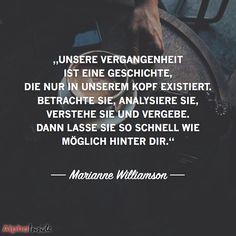 """JETZT FÜR DEN DAZUGEHÖRIGEN ARTIKEL ANKLICKEN!------------------------""""Unsere Vergangenheit ist eine geschichte, die nur in unserem kopf existiert. betrachte sie, analysiere sie, verstehe sie und vergebe. dann lasse sie so schnell wie möglich hinter dir."""" - Marianne Williamson"""