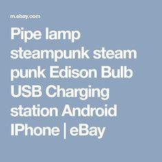 Pipe lamp steampunk steam punk Edison Bulb USB Charging station Android IPhone | eBay
