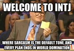 Welcome to INTJ where sarcasm is the default tone and every plan ends in world domination.
