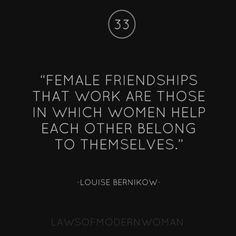 Female friendships that work are those in which women help each other belong to themselves.