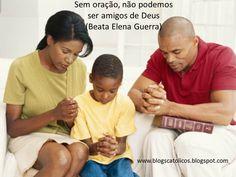 Sem oração, não podemos ser amigos de Deus (Beata Elena Guerra)
