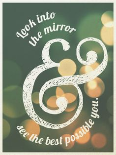 """Look into the mirror and see the best possible you."" #inspiration 