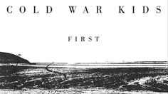 Cold War Kids - First (Official Audio) Published on Aug 28, 2014