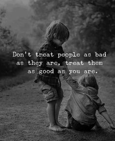 Dont Treat People As Bad As They Are, Treat Them As Good As You Are life quotes quotes quote inspirational quotes life quotes and sayings Wise Quotes, Quotable Quotes, Words Quotes, Quotes To Live By, Motivational Quotes, Inspirational Quotes, Qoutes, Humble Quotes, Sweet Quotes