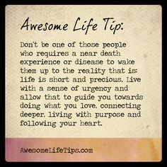 Awesome Life Tip: Life is Short & Precious >> www.awesomelifetips.com