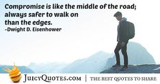 """""""Compromise is like the middle of the road; always safer to walk on than the edges. Compromise Quotes, Dwight Eisenhower, Best Quotes, Middle, Memes, Pictures, Photos, Best Quotes Ever, Meme"""