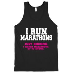 I Run Marathons | I've been wanting one of these funny tanks for working out, so I'm just pinning my favorites till I decide. Ah yes.