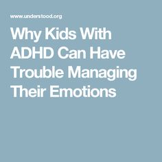 Why Kids With ADHD Can Have Trouble Managing Their Emotions