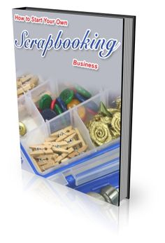 How to Start Your Own Scrapbooking Business (PLR)