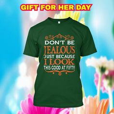 birthday gifts for mom Don't Be Jealous Just Because I Look This GOOD At 50 Buy yours here: https://teespring.com/dont-be-jealous-fifty1