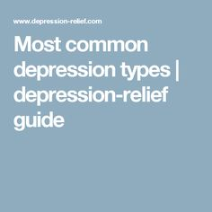 Most common depression types | depression-relief guide