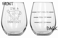 How full are you going to fill your glass tonight?  Front: I'm A Dentist Back Top: Don't Even Ask  Back Middle: Rough Day Back Low: Easy Day