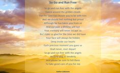 Go and Run Free Funeral-Memorial Poem. Finding peace in the loss of a loved one or friend.