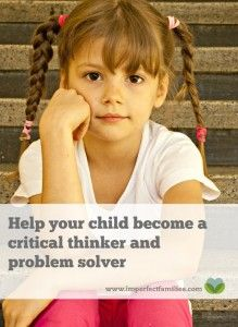 Stop thinking for your kids! Empower your child to be a critical thinker and problem-solver using these communication and parenting tips. www.imperfectfamilies.com
