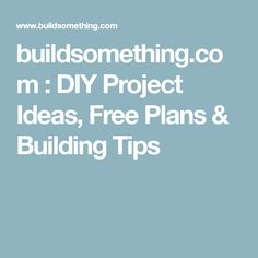 buildsomething.com : DIY Project Ideas, Free Plans & Building Tips