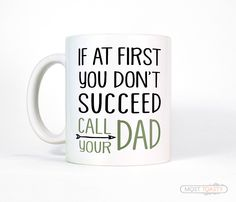 Father's Day Gift - If At First You Don't Succeed Call Your Dad Mug, Funny Dad Gift for Him, Dad Coffee Cup Daughter Son, Funny Coffee Mug by MostToastyGoods on Etsy https://www.etsy.com/listing/233675111/fathers-day-gift-if-at-first-you-dont