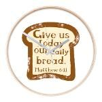 Give us today our daily bread. Matthew 6:11. Wall