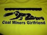 Coal miners Girlfriend. :)