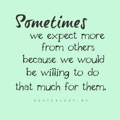 #Truth We should just pour out love and expect nothing in return. Tough thought, but truth.