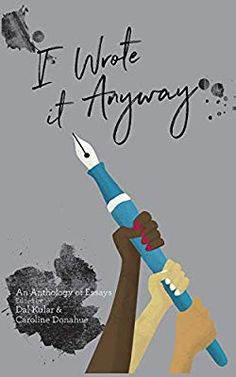 I Wrote it Anyway: An Anthology of Essays