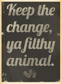 Keep the change ya filthy animal. Home alone movie