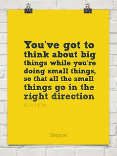 You've got to  think about big  things while you're  doing small things,  so that all the small  thi by Alvin Toffler #752