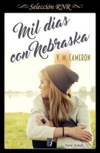 Mil días con Nebraska // V. M. Cameron // New adult // Novela romántica de Selección RNR // B de Books