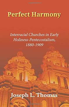 Perfect Harmony Interracial Churches In Early Holiness Pentecostalism 1880 1909 Asbury