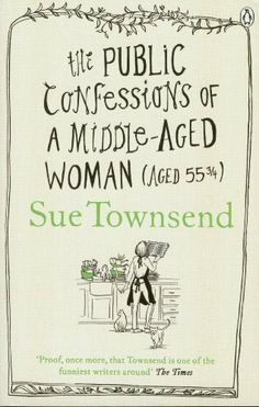 The Public Confessions of a Middle-Aged Woman by Sue Townsend, http://www.amazon.co.uk/dp/0241961769/ref=cm_sw_r_pi_dp_AMSpsb12HJ80N