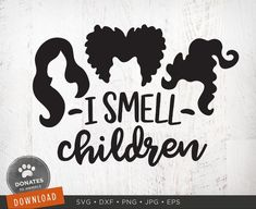 """""""I Smell Children"""" with Sanderson Sisters' hair.W H A T Y O U ' L L G E T__________________________________________NOTE: This is a digital product. No physical item will be sent. Background images not included. Halloween Vinyl, Cute Halloween, Halloween Shirt, Holidays Halloween, Halloween Crafts, Halloween Decorations, Halloween Silhouettes, Halloween Poster, Halloween Table"""