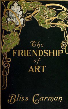 The Friendship of Art by Bliss Carman. Published by L.C. Page & Co, Boston, 1904