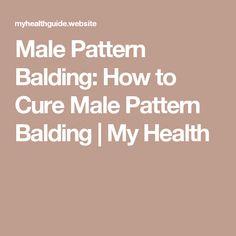 Male Pattern Balding: How to Cure Male Pattern Balding | My Health