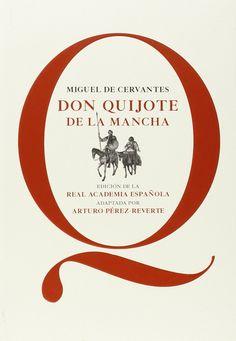 Don Quijote de la Mancha / Miguel de Cervantes ; edición de la Real Academia Española ; adaptada por Arturo Pérez-Reverte.-- 2ª ed.-- Madrid : Real Academia Española : Santillana, 2014.