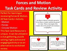 This 20 Forces and Motion Task Card resource is very unique. It can be utilized in a clue gathering, puzzle solving, highly active and engaging activity for those learning about solving Force and Motion Problems by various methods or as an alternative to worksheet review for older students. Alternatively, the task cards can be projected individually to be answered by the entire class. All answers are included and the game is really easy to understand.
