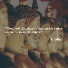 Non puoi #viaggiare su una strada senza essere tu stesso la #strada. (#Buddha) #citazione #acasamai