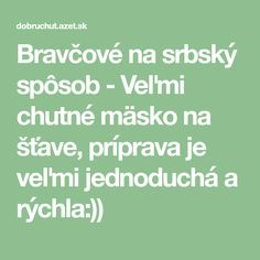 Bravčové na srbský spôsob - Veľmi chutné mäsko na šťave, príprava je veľmi jednoduchá a rýchla:))
